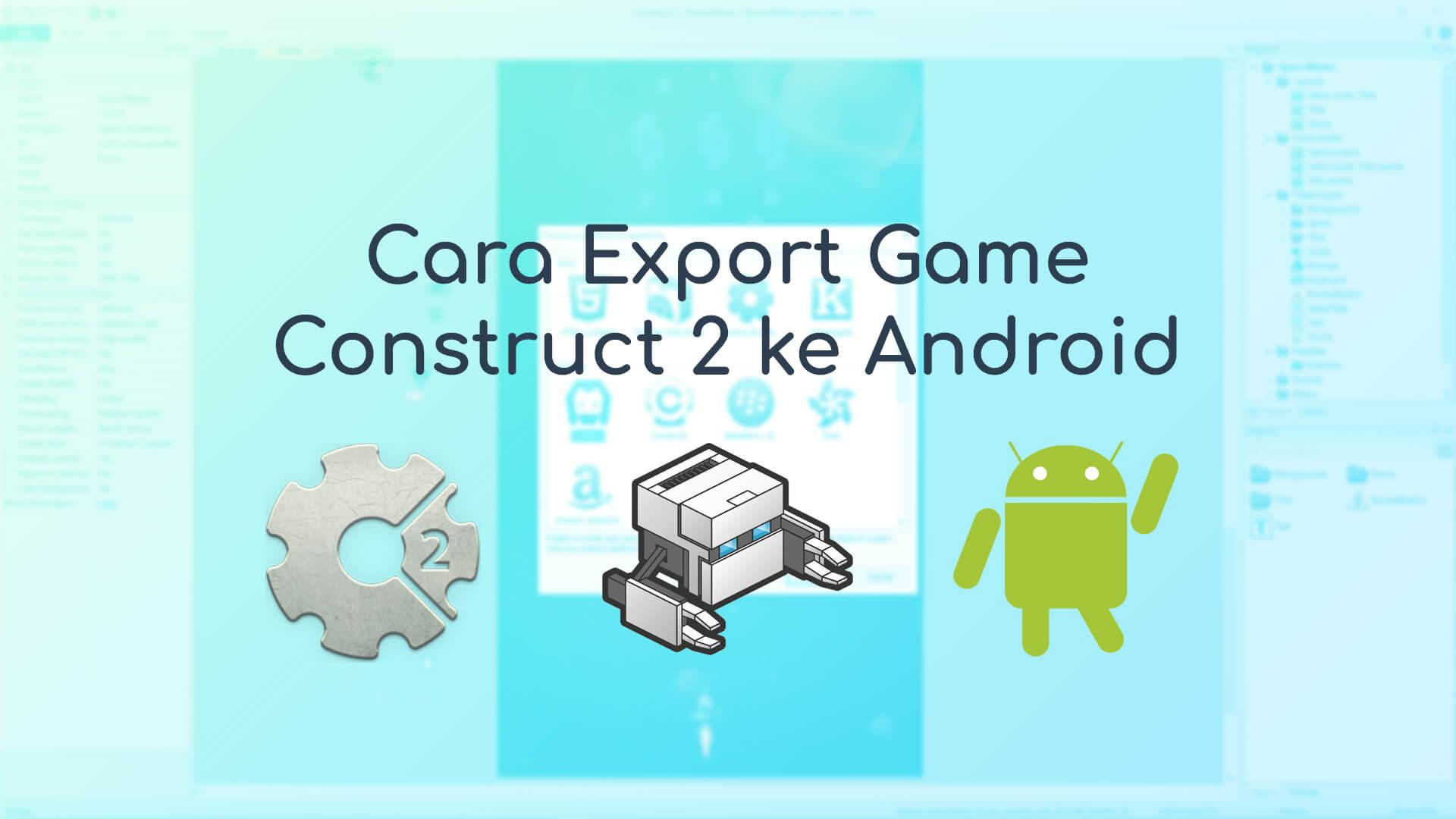 Cara Export Game Construct 2 Ke Android Blog Dicoding Indonesia Blog Dicoding Indonesia