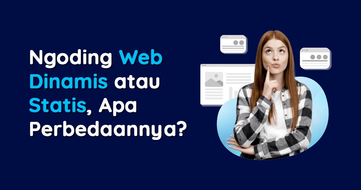 Ngoding Web Dinamis atau Statis, Apa Perbedaannya?