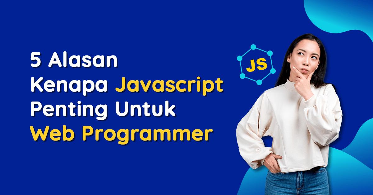 5 Alasan Kenapa JS Penting untuk Web Programmer