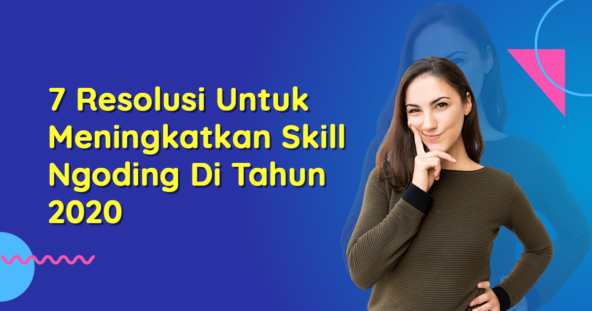Resolusi untuk Meningkatkan Skill Ngoding di Tahun 2020