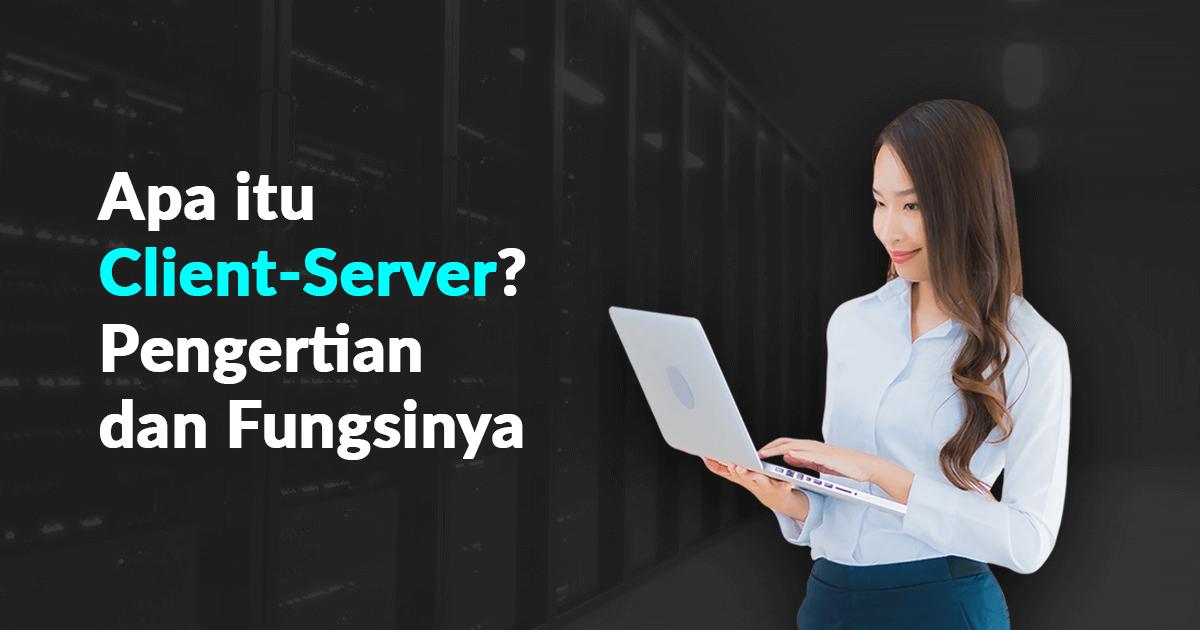 Apa itu Client Server? Pengertian dan Fungsinya