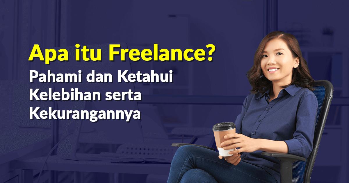 Apa itu Freelance? Pahami dan Ketahui Kelebihan serta Kekurangannya