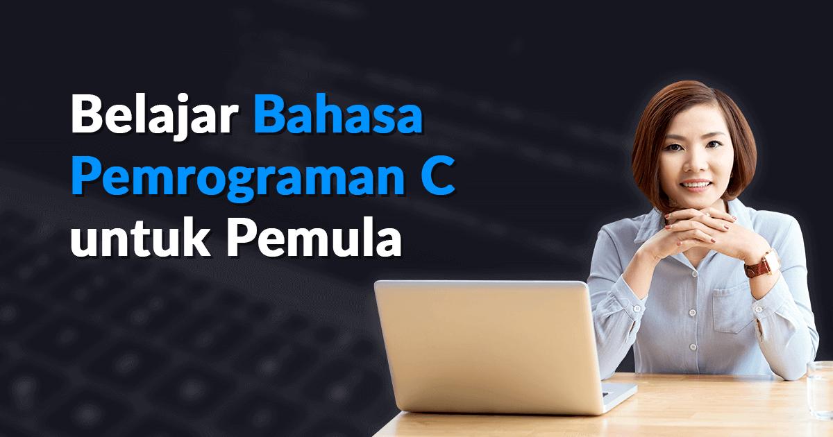 Maret Belajar Bahasa Pemrograman C Untuk Pemula