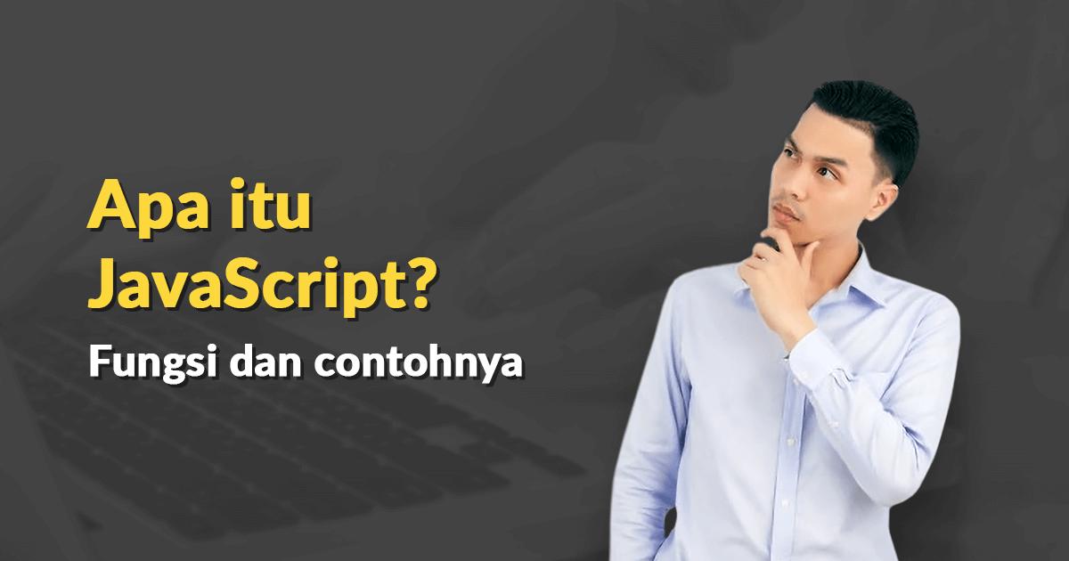 Apa itu JavaScript? Fungsi dan Contohnya