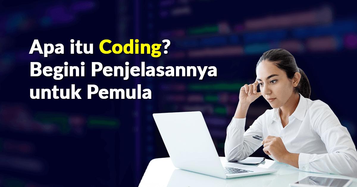 Apa itu Coding? Penjelasan untuk Pemula