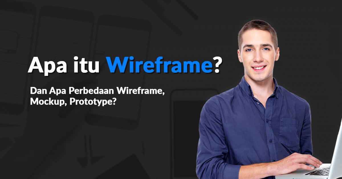 Apa itu Wireframe Perbedaan Wireframe, Mockup, dan Prototype
