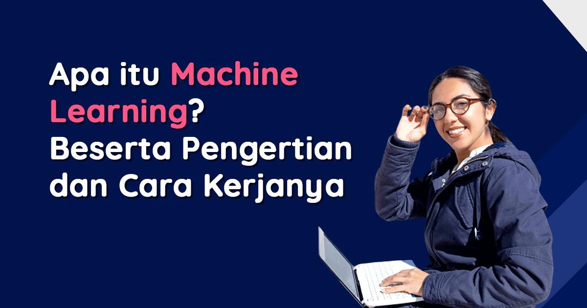 [Apa itu Machine Learning Beserta Pengertian dan Cara Kerjanya