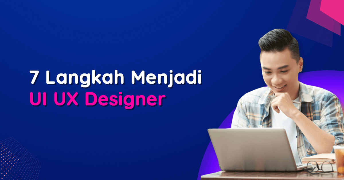 Blog [Blog] 20 May - 7 Langkah Menjadi UI UX Designer