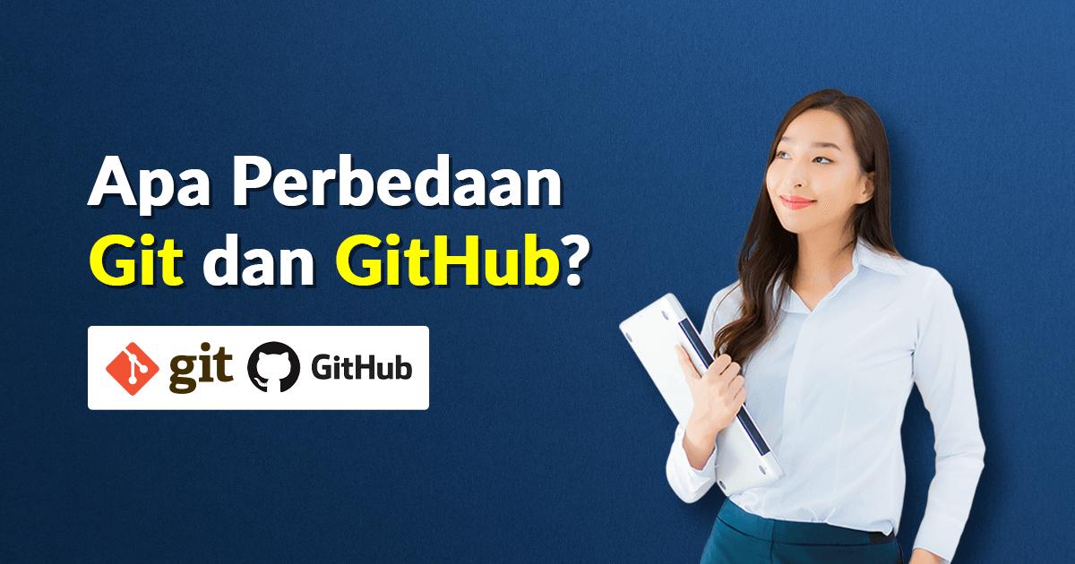 Apa Perbedaan Git dan GitHub? Berikut Penjelasannya