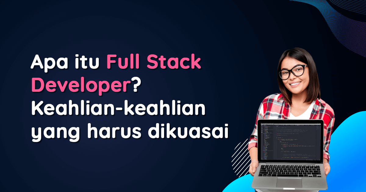 Apa itu Full Stack Developer Keahlian-keahlian yang harus dikuasai