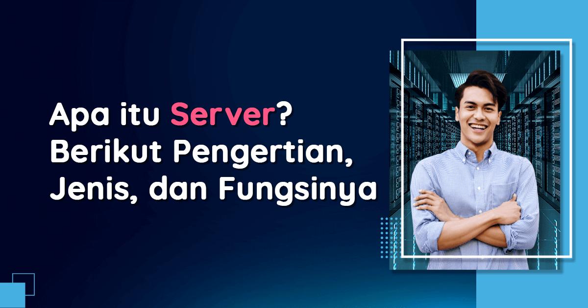 Apa itu Server Berikut Pengertian, Jenis dan Fungsinya