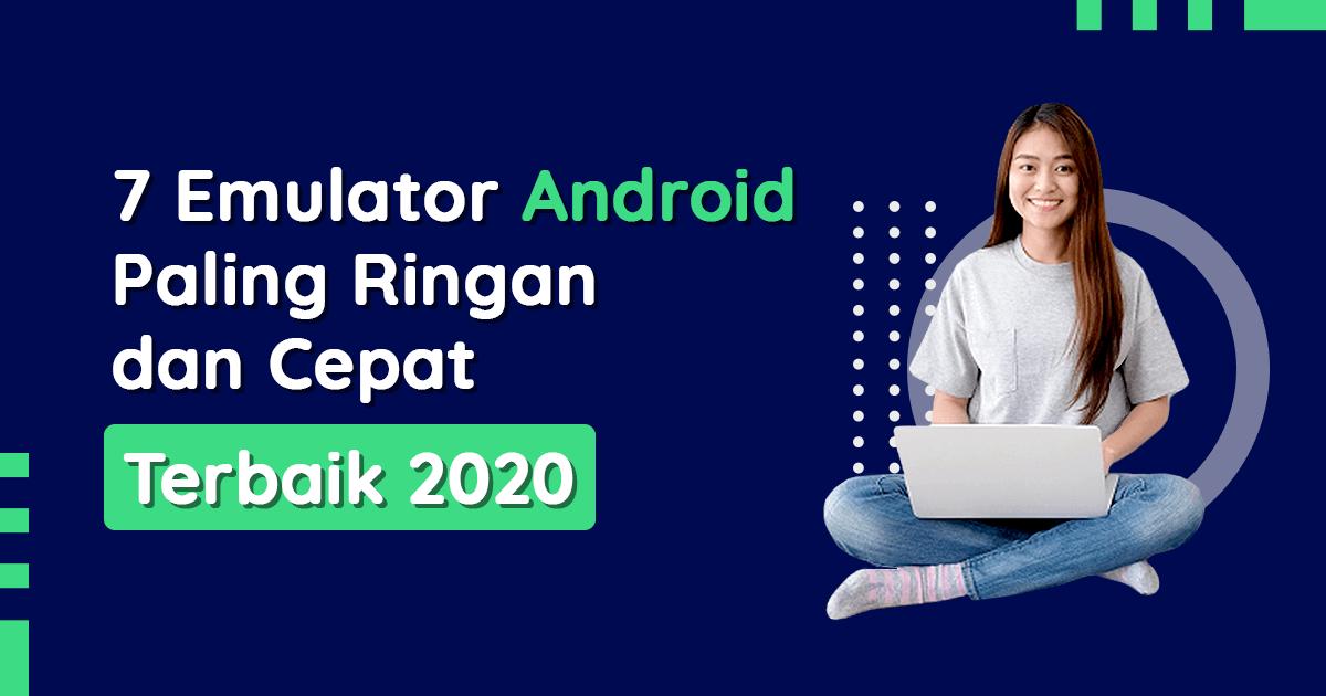 7 Emulator Android Paling Ringan dan Cepat – Terbaik 2020
