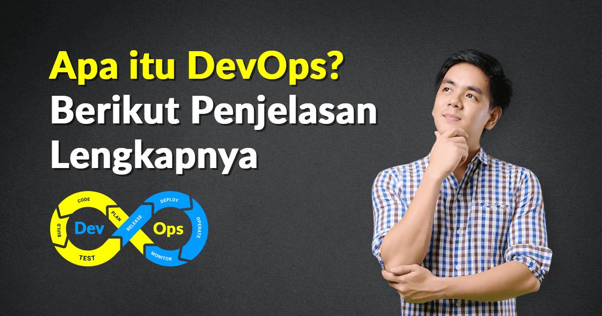 Apa itu DevOps? Berikut Penjelasan Lengkapnya