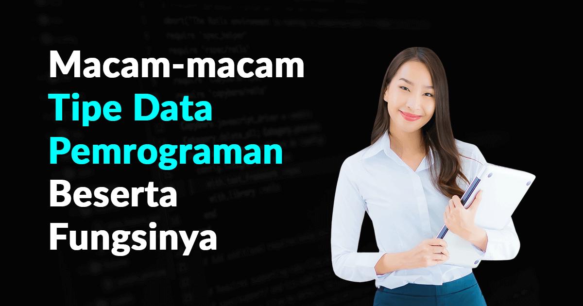 Macam-Macam Tipe Data Pemrograman Beserta Fungsinya
