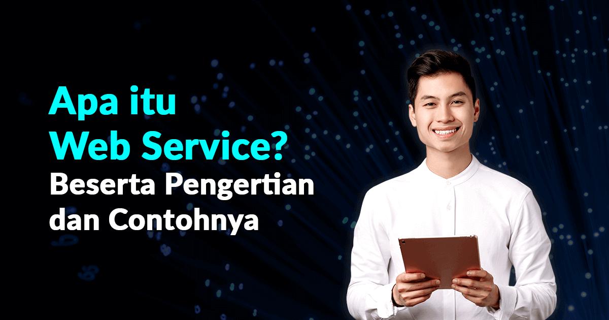 Apa itu Web Service? Beserta Pengertian dan Contohnya
