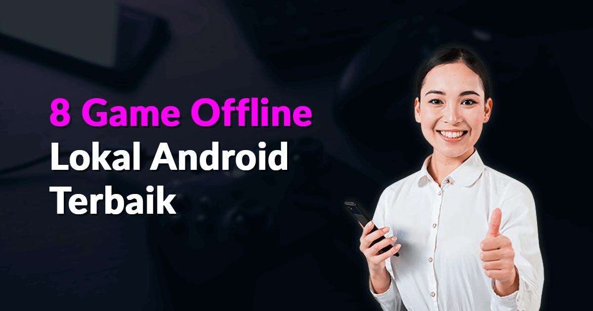 8 Game Offline Lokal Android Terbaik