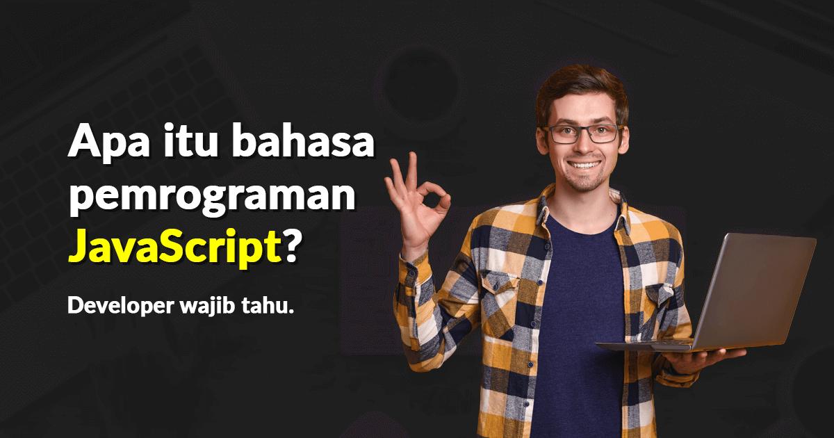 Apa itu bahasa pemrograman JavaScript? Developer wajib tahu.