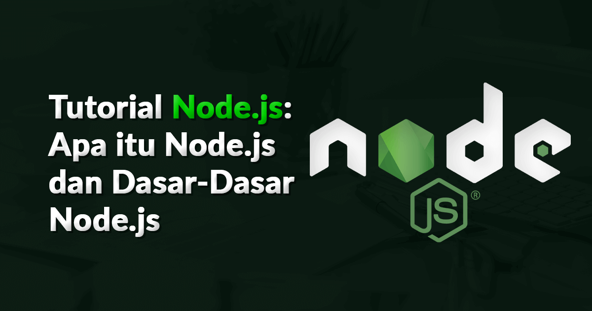 Tutorial Node.js: Apa itu Node.js dan dasar-dasar Node.js