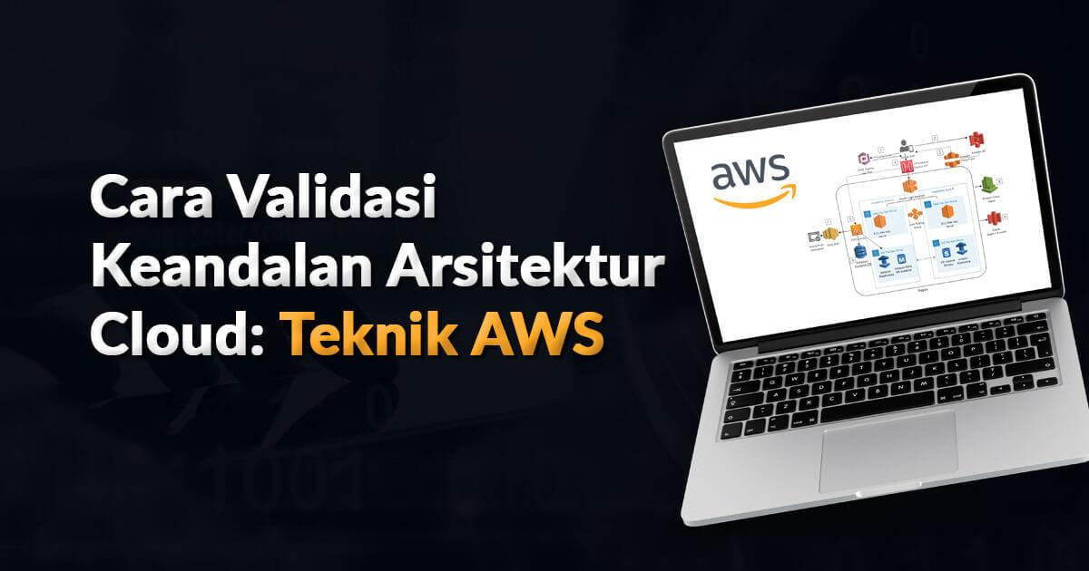 Cara Validasi Keandalan Arsitektur Cloud: Teknik AWS