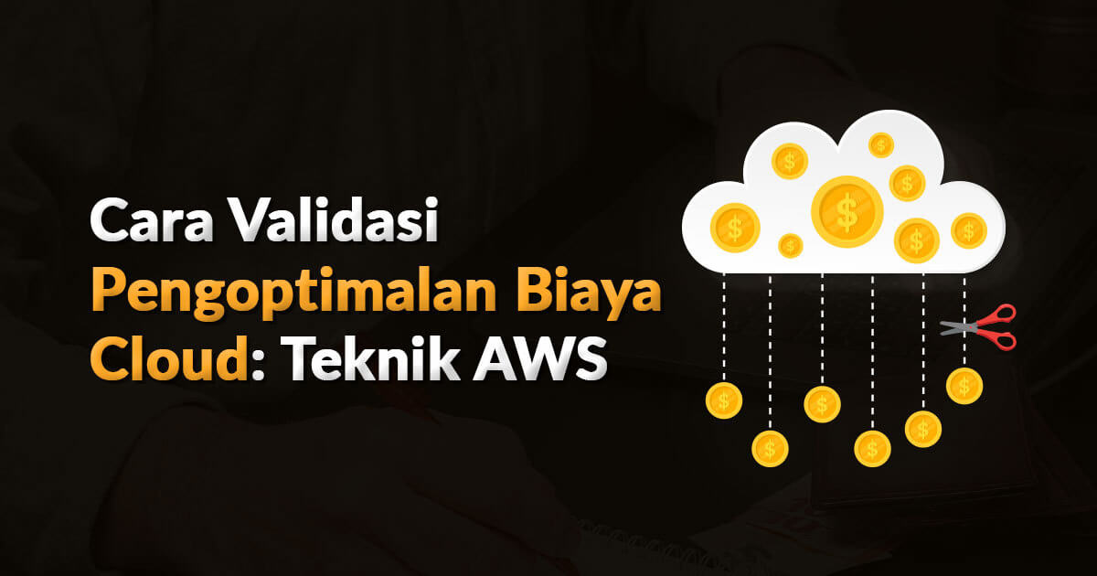 Cara Validasi Pengoptimalan Biaya Cloud: Teknik AWS