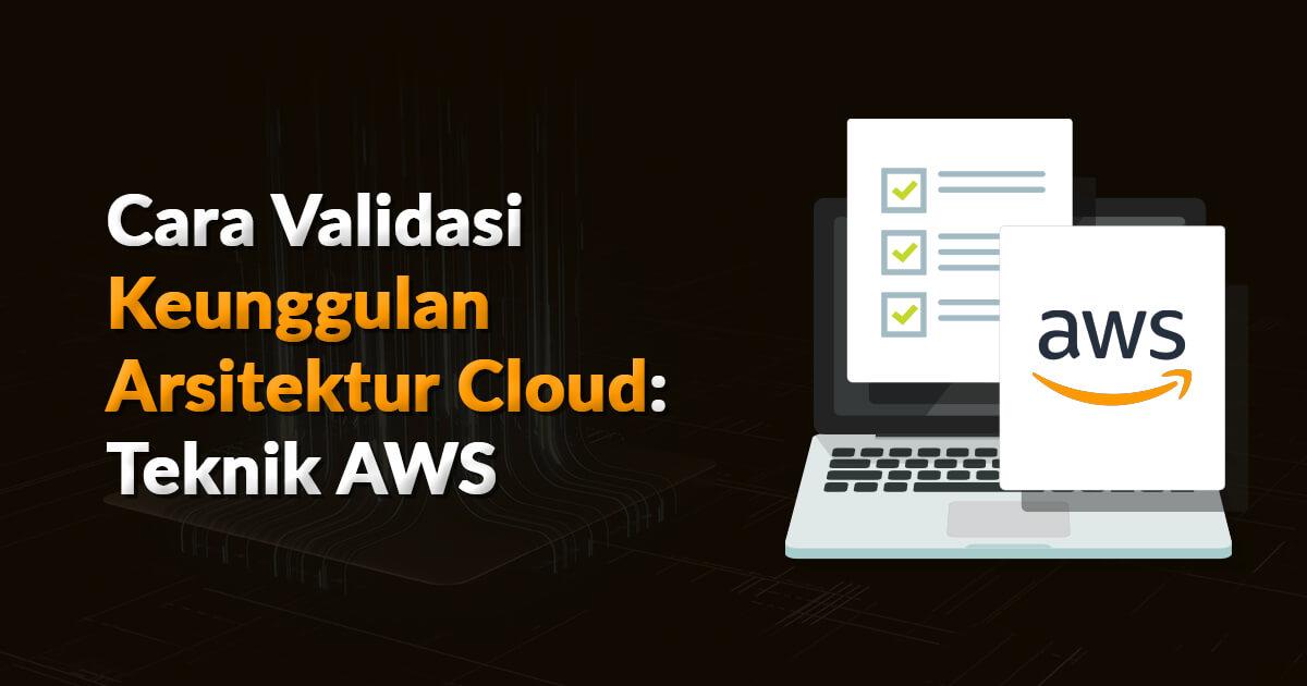 Cara Validasi Keunggulan Operasional Cloud: Teknik AWS