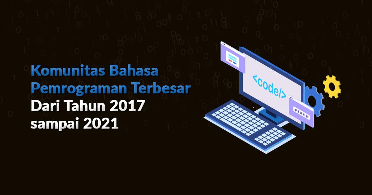Komunitas Bahasa Pemrograman Terbesar Dari Tahun 2017 sampai 2021