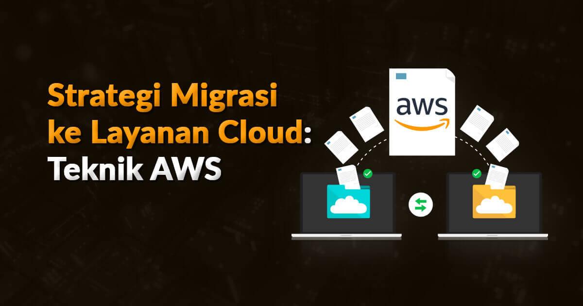 Strategi Migrasi Cloud: Teknik dari AWS