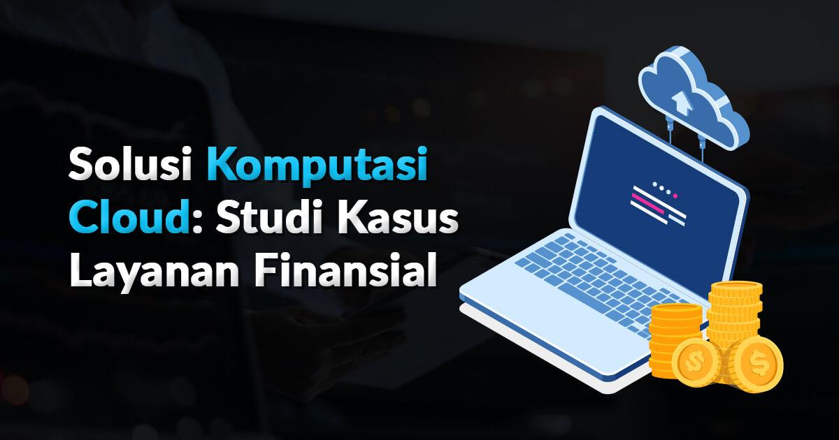 Solusi Komputasi Cloud Studi Kasus Layanan Finansial