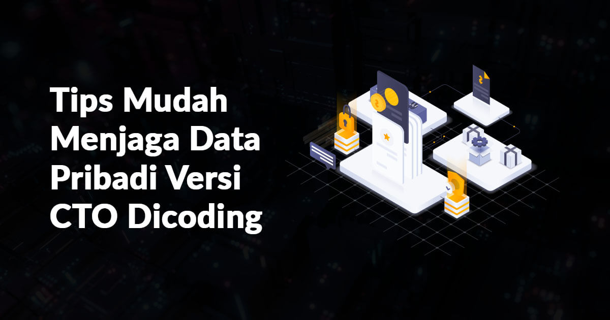 Tips Mudah Menjaga Data Pribadi Versi CTO Dicoding