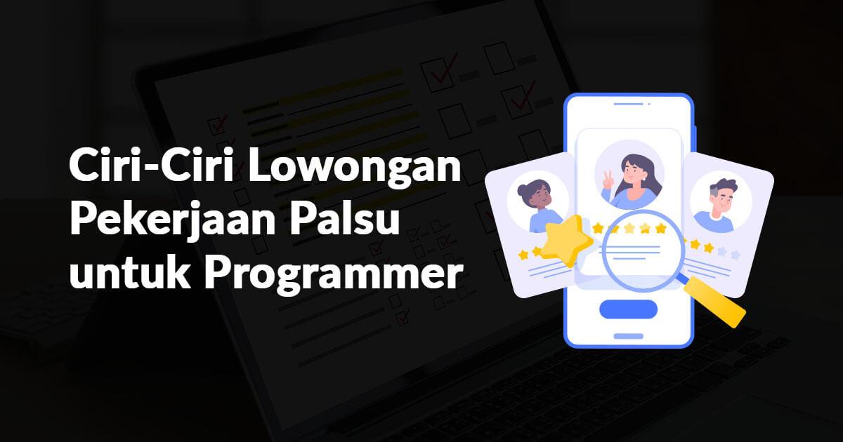 Ciri-Ciri Lowongan Pekerjaan Palsu untuk Programmer