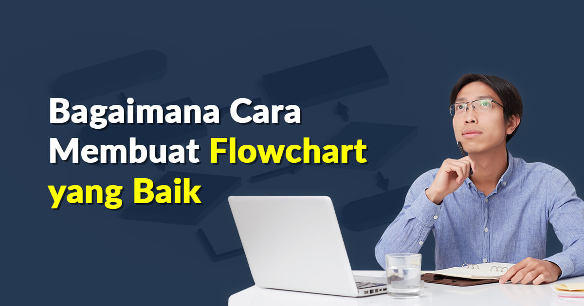 Bagaimana Cara Membuat Flowchart yang Baik