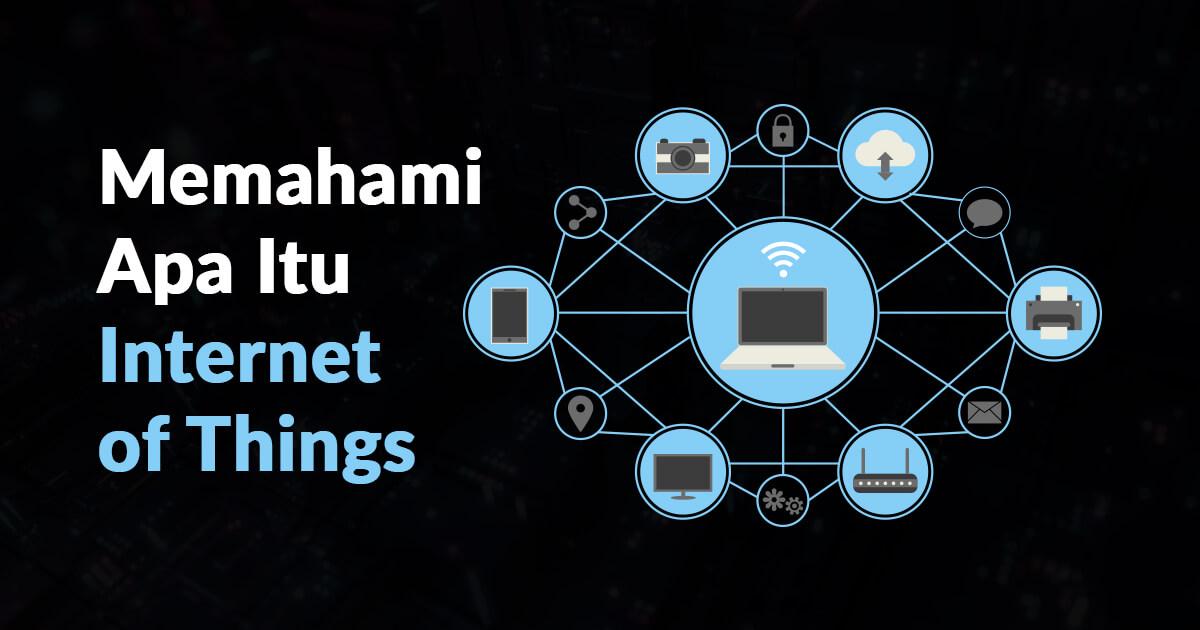 Memahami Apa Itu Internet of Things