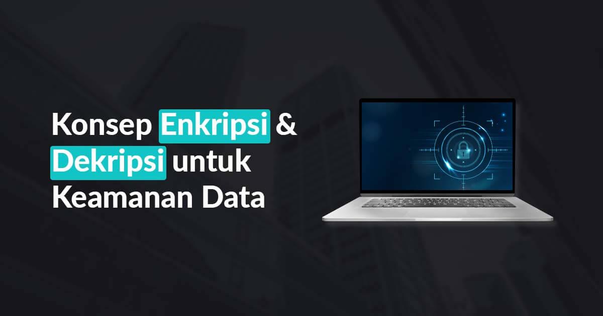 Konsep Enkripsi & Dekripsi untuk Keamanan Data